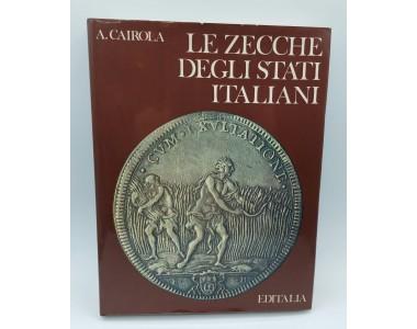 LE ZECCHE DEGLI STATI ITALIANI A.CAIROLA EDITALIA 1974