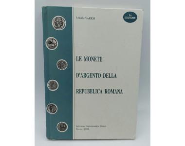 LE MONETE D'ARGENTO DELLA REPUBBLICA ROMANA ALBERTO VARESI