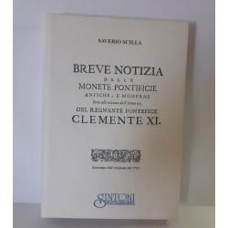 BREVE NOTIZIA DELLE MONETE PONTIFICIE ANTICHE E MODERNE DAL REGNANTE CLEMENTE XI SINO ALLE ULTIME DELL'ANNO XV